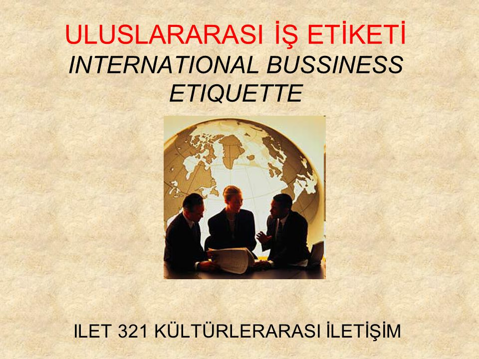 ULUSLARARASI İŞ ETİKETİ INTERNATIONAL BUSSINESS ETIQUETTE