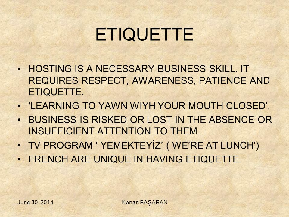 ETIQUETTE HOSTING IS A NECESSARY BUSINESS SKILL. IT REQUIRES RESPECT, AWARENESS, PATIENCE AND ETIQUETTE.