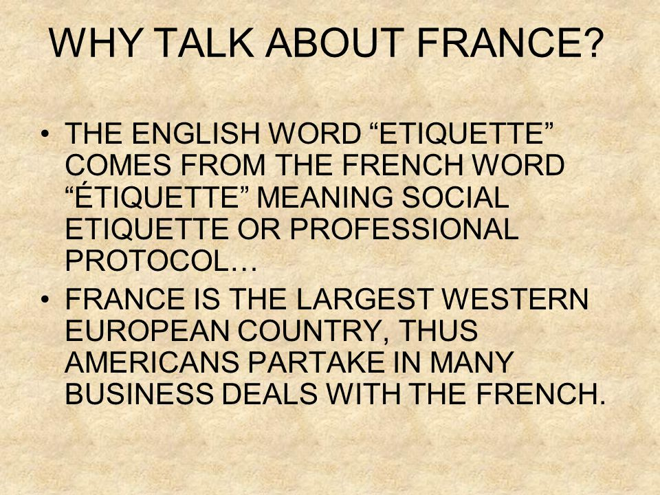 WHY TALK ABOUT FRANCE THE ENGLISH WORD ETIQUETTE COMES FROM THE FRENCH WORD ÉTIQUETTE MEANING SOCIAL ETIQUETTE OR PROFESSIONAL PROTOCOL…