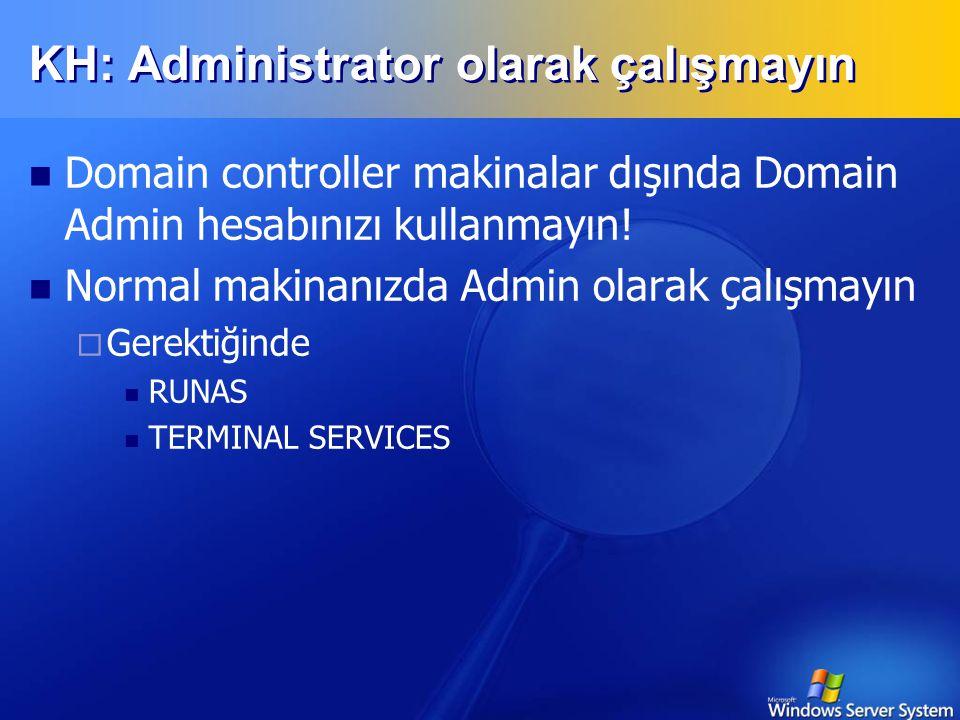 KH: Administrator olarak çalışmayın