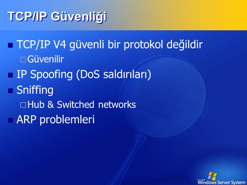 TCP/IP Güvenliği TCP/IP V4 güvenli bir protokol değildir