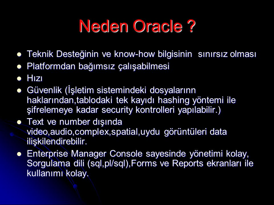 Neden Oracle Teknik Desteğinin ve know-how bilgisinin sınırsız olması. Platformdan bağımsız çalışabilmesi.