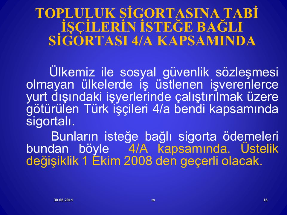 TOPLULUK SİGORTASINA TABİ İŞÇİLERİN İSTEĞE BAĞLI SİGORTASI 4/A KAPSAMINDA