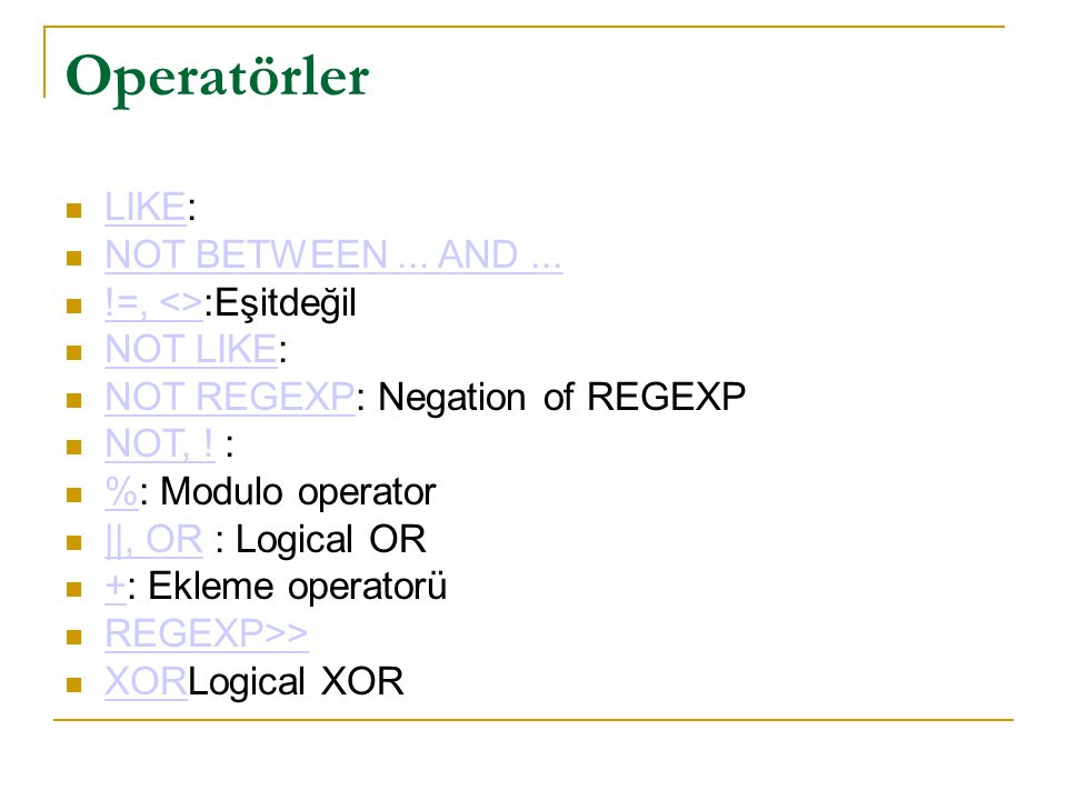 Operatörler LIKE: NOT BETWEEN ... AND ... !=, <>:Eşitdeğil