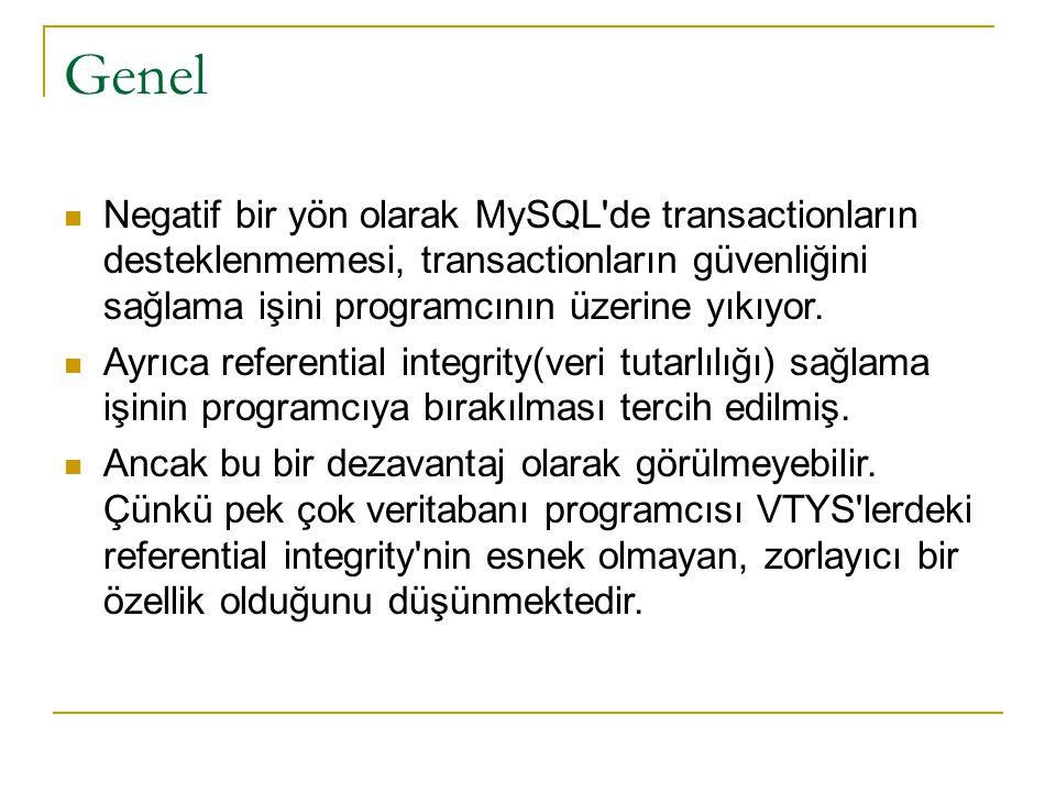Genel Negatif bir yön olarak MySQL de transactionların desteklenmemesi, transactionların güvenliğini sağlama işini programcının üzerine yıkıyor.