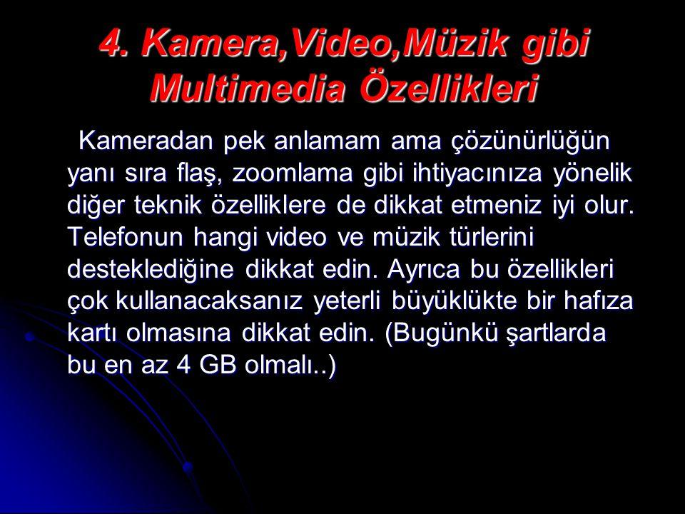 4. Kamera,Video,Müzik gibi Multimedia Özellikleri