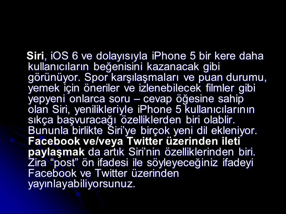 Siri, iOS 6 ve dolayısıyla iPhone 5 bir kere daha kullanıcıların beğenisini kazanacak gibi görünüyor.