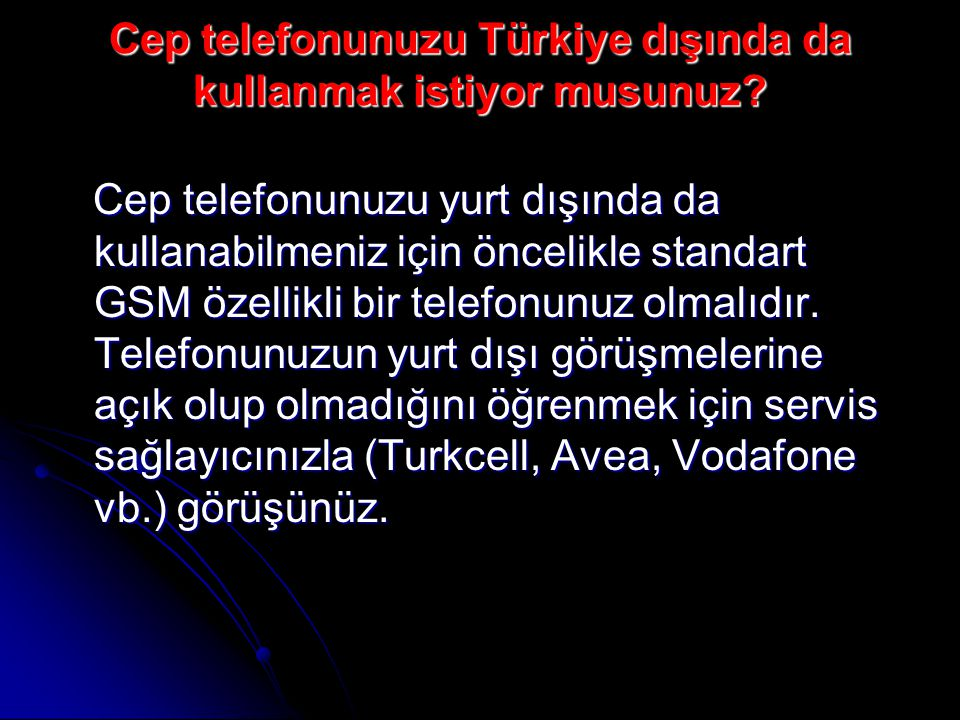 Cep telefonunuzu Türkiye dışında da kullanmak istiyor musunuz