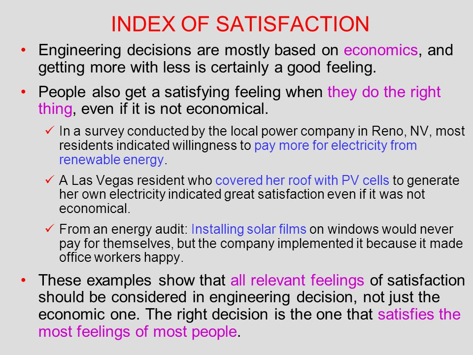 INDEX OF SATISFACTION Engineering decisions are mostly based on economics, and getting more with less is certainly a good feeling.