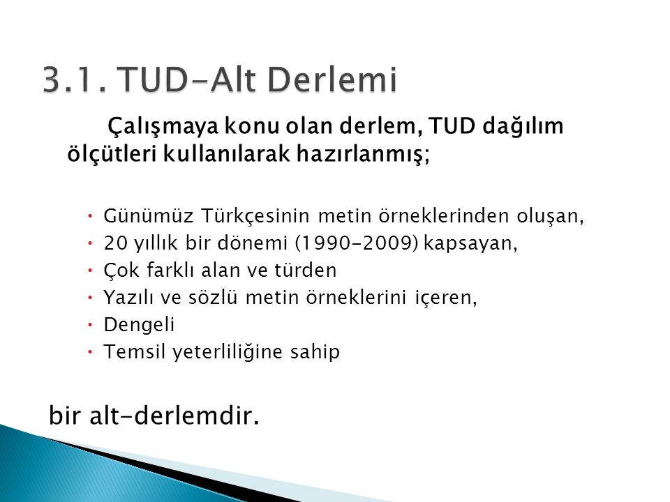 3.1. TUD-Alt Derlemi Çalışmaya konu olan derlem, TUD dağılım ölçütleri kullanılarak hazırlanmış; Günümüz Türkçesinin metin örneklerinden oluşan,