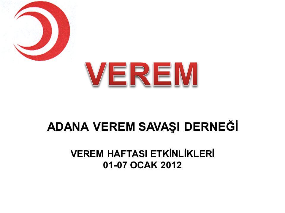 ADANA VEREM SAVAŞI DERNEĞİ VEREM HAFTASI ETKİNLİKLERİ 01-07 OCAK 2012