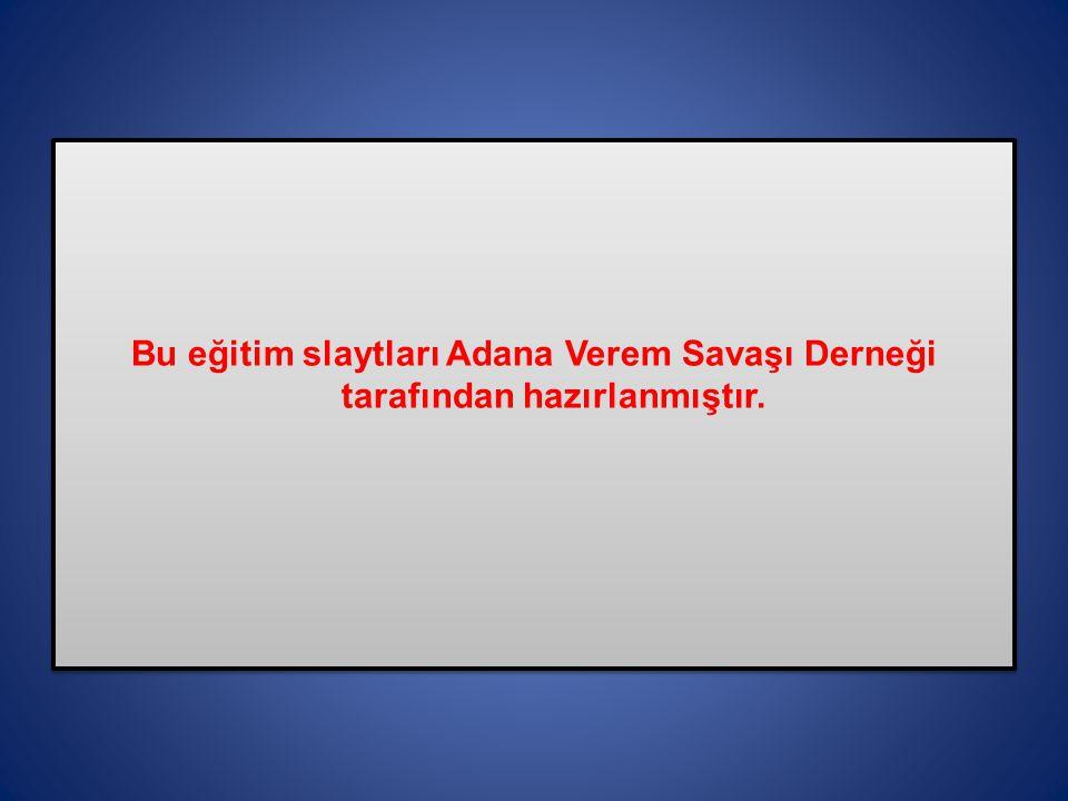 Bu eğitim slaytları Adana Verem Savaşı Derneği tarafından hazırlanmıştır.
