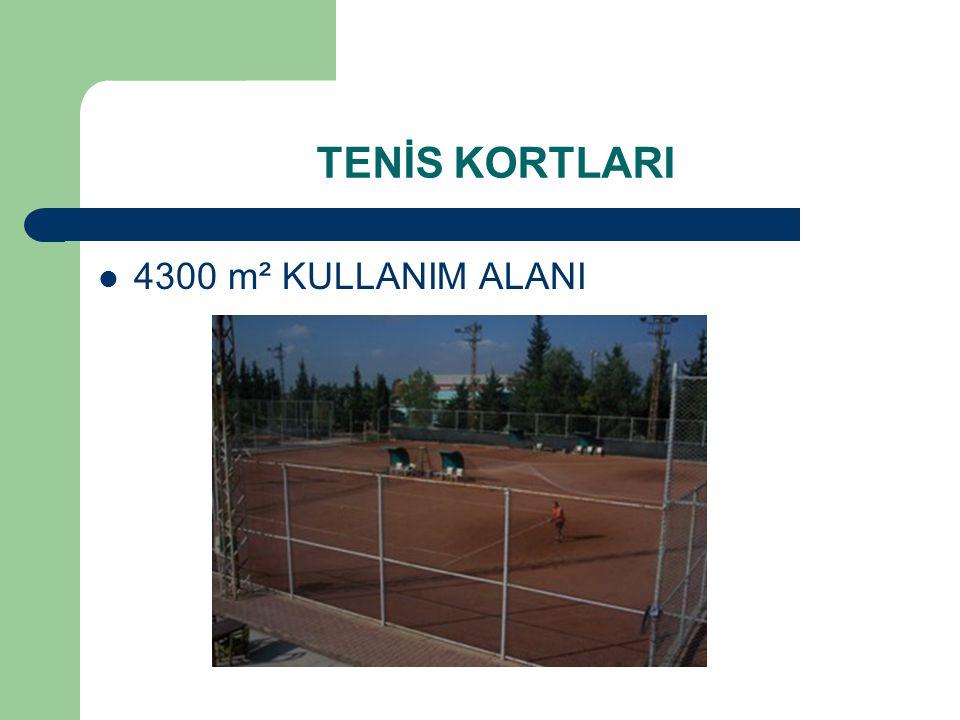 TENİS KORTLARI 4300 m² KULLANIM ALANI