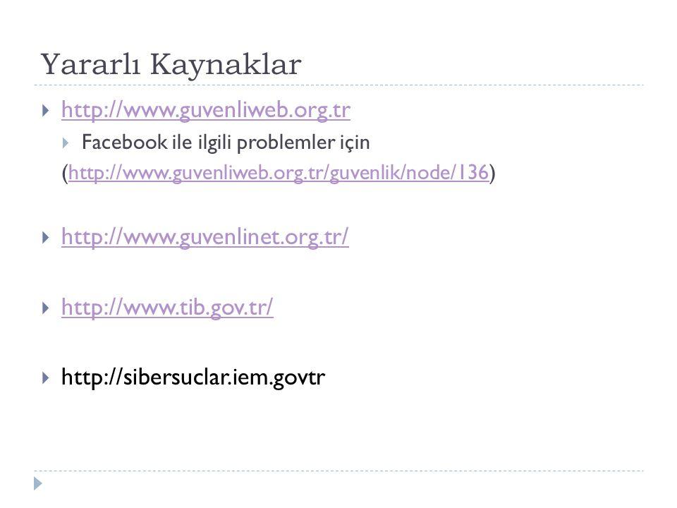 Yararlı Kaynaklar http://www.guvenliweb.org.tr