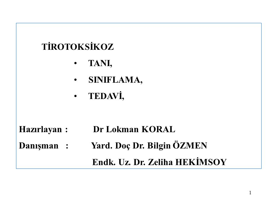 TİROTOKSİKOZ TANI, SINIFLAMA, TEDAVİ, Hazırlayan : Dr Lokman KORAL. Danışman : Yard. Doç Dr. Bilgin ÖZMEN.