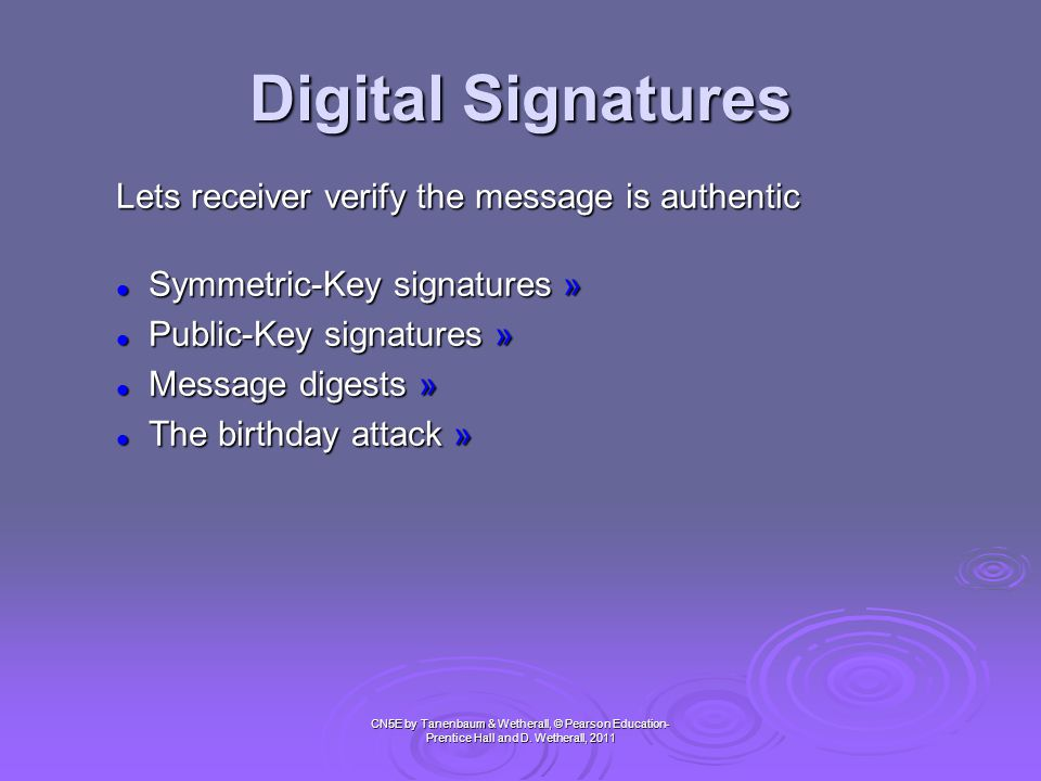 Digital Signatures Lets receiver verify the message is authentic