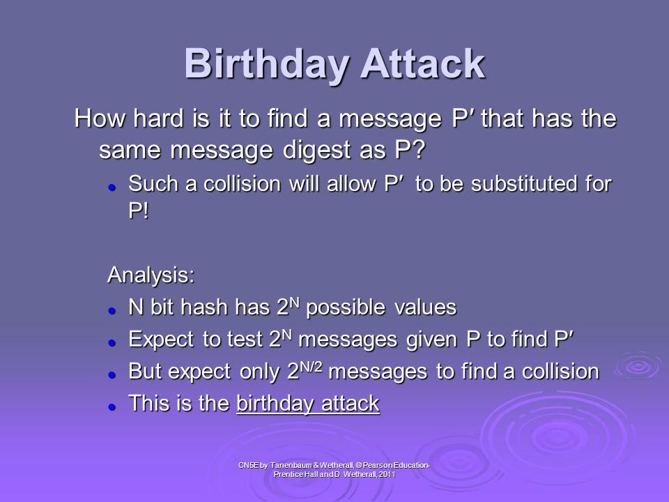 Birthday Attack How hard is it to find a message P′ that has the same message digest as P Such a collision will allow P′ to be substituted for P!