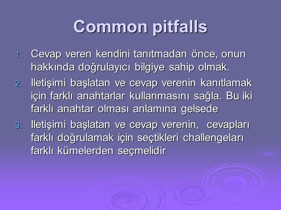 Common pitfalls Cevap veren kendini tanıtmadan önce, onun hakkında doğrulayıcı bilgiye sahip olmak.