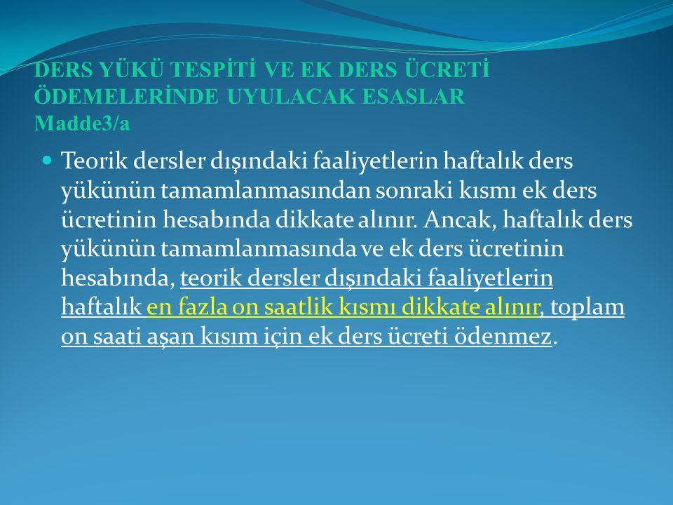 DERS YÜKÜ TESPİTİ VE EK DERS ÜCRETİ ÖDEMELERİNDE UYULACAK ESASLAR Madde3/a