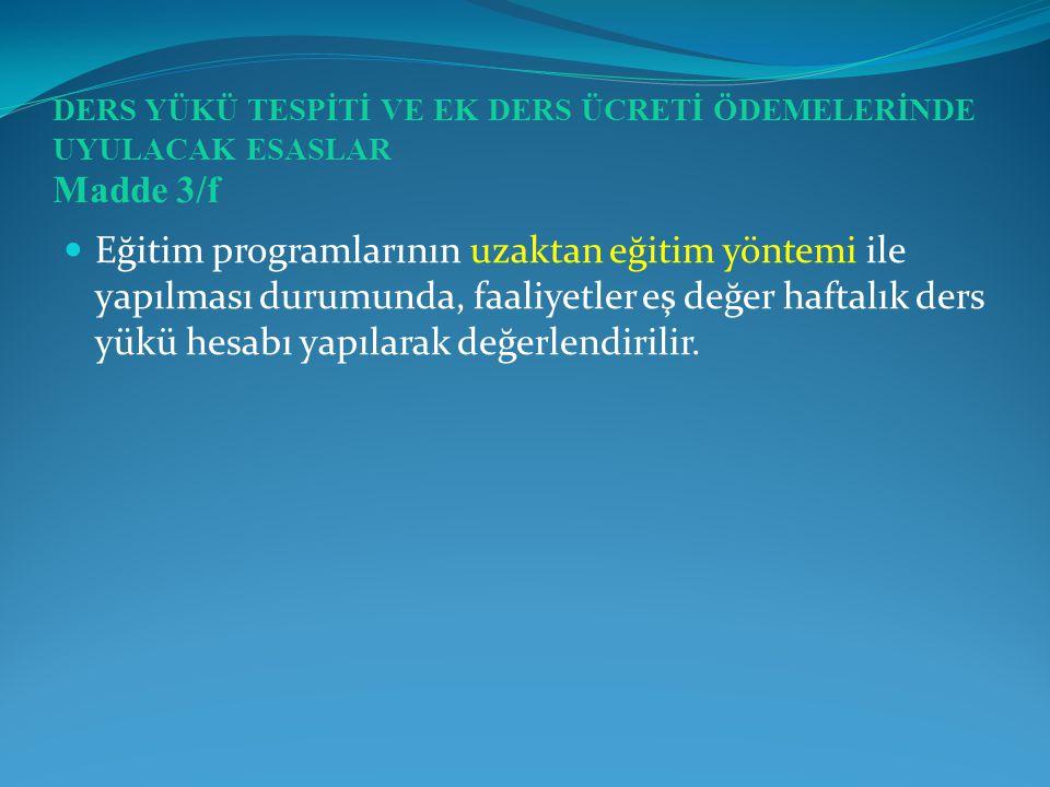 DERS YÜKÜ TESPİTİ VE EK DERS ÜCRETİ ÖDEMELERİNDE UYULACAK ESASLAR Madde 3/f
