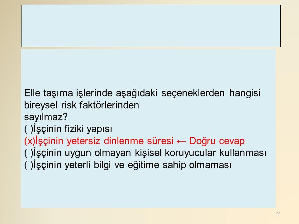 Elle taşıma işlerinde aşağıdaki seçeneklerden hangisi bireysel risk faktörlerinden