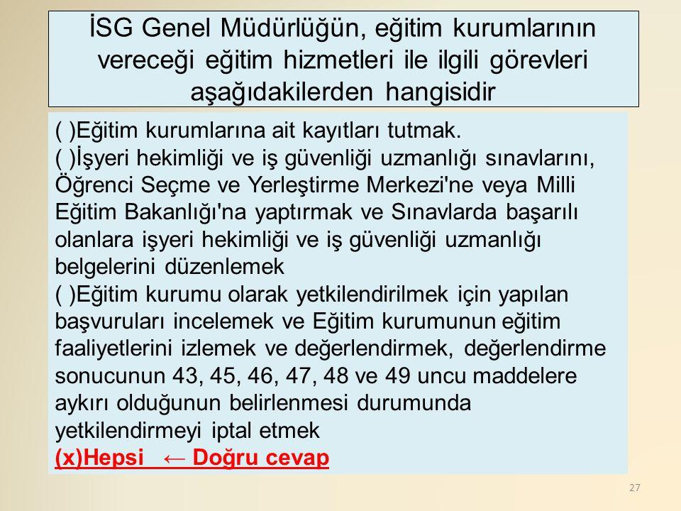 İSG Genel Müdürlüğün, eğitim kurumlarının vereceği eğitim hizmetleri ile ilgili görevleri aşağıdakilerden hangisidir