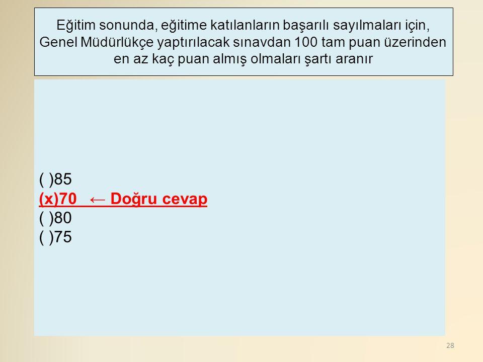 ( )85 (x)70 ← Doğru cevap ( )80 ( )75
