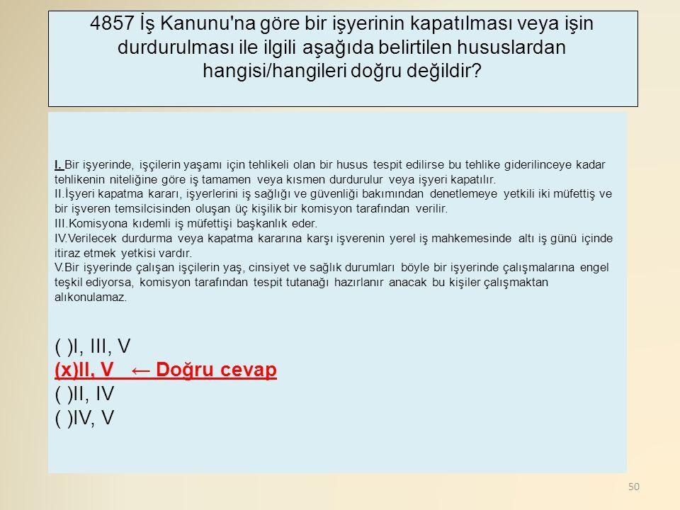 ( )I, III, V (x)II, V ← Doğru cevap ( )II, IV ( )IV, V