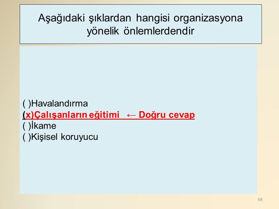 Aşağıdaki şıklardan hangisi organizasyona yönelik önlemlerdendir