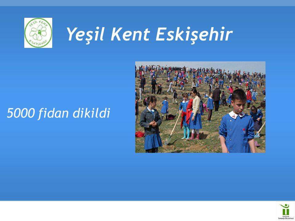 Yeşil Kent Eskişehir 5000 fidan dikildi