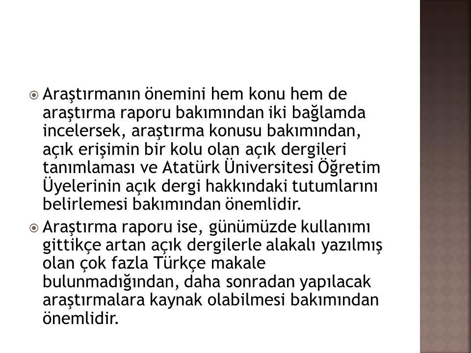 Araştırmanın önemini hem konu hem de araştırma raporu bakımından iki bağlamda incelersek, araştırma konusu bakımından, açık erişimin bir kolu olan açık dergileri tanımlaması ve Atatürk Üniversitesi Öğretim Üyelerinin açık dergi hakkındaki tutumlarını belirlemesi bakımından önemlidir.
