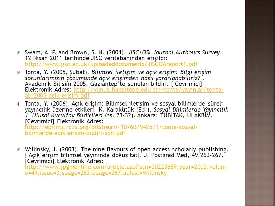 Swam, A. P. and Brown, S. N. (2004). JISC/OSI Journal Authours Survey