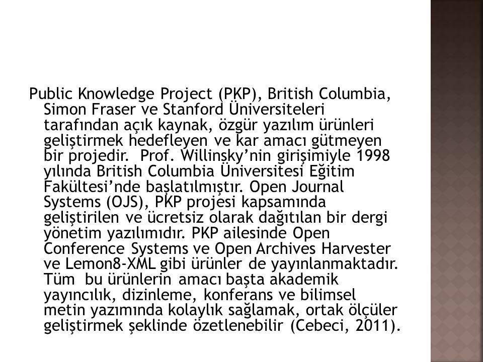 Public Knowledge Project (PKP), British Columbia, Simon Fraser ve Stanford Üniversiteleri tarafından açık kaynak, özgür yazılım ürünleri geliştirmek hedefleyen ve kar amacı gütmeyen bir projedir. Prof.