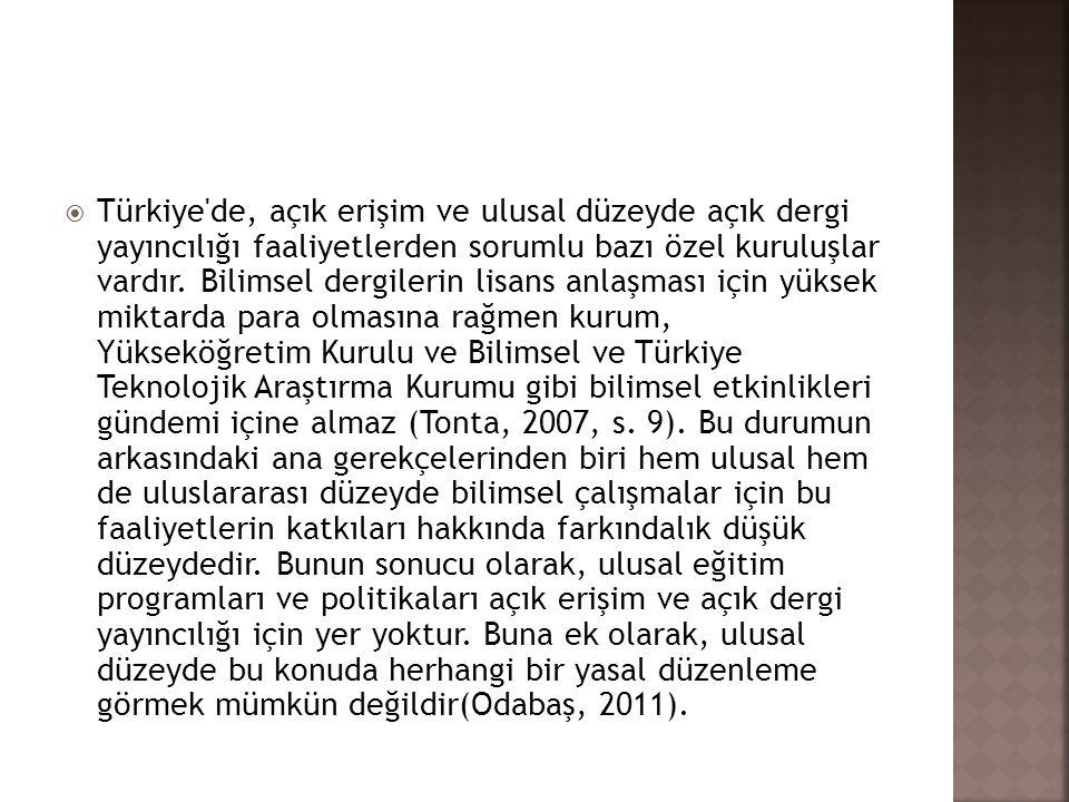 Türkiye de, açık erişim ve ulusal düzeyde açık dergi yayıncılığı faaliyetlerden sorumlu bazı özel kuruluşlar vardır.
