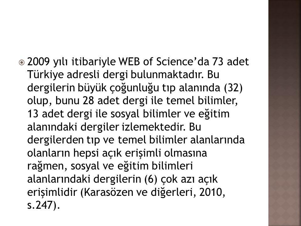 2009 yılı itibariyle WEB of Science'da 73 adet Türkiye adresli dergi bulunmaktadır.