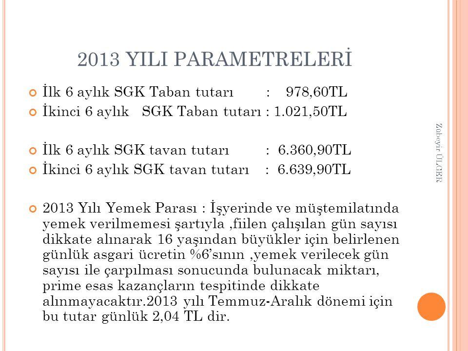 2013 YILI PARAMETRELERİ İlk 6 aylık SGK Taban tutarı : 978,60TL