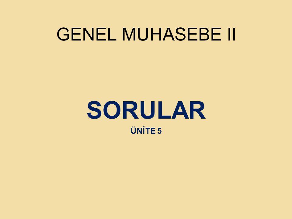 GENEL MUHASEBE II SORULAR ÜNİTE 5