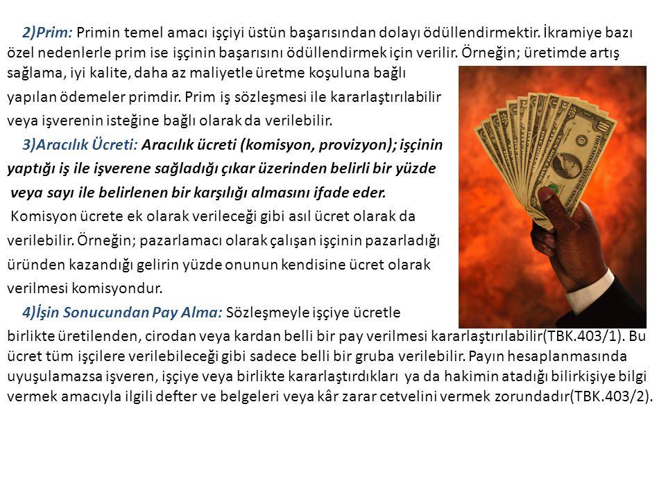 2)Prim: Primin temel amacı işçiyi üstün başarısından dolayı ödüllendirmektir.
