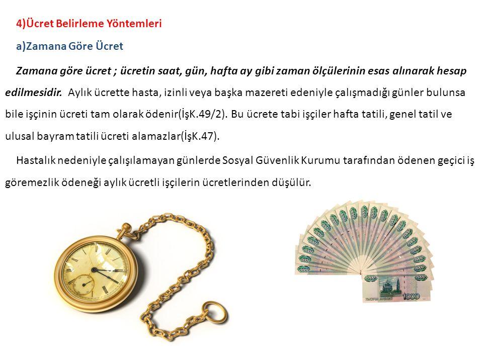 4)Ücret Belirleme Yöntemleri a)Zamana Göre Ücret Zamana göre ücret ; ücretin saat, gün, hafta ay gibi zaman ölçülerinin esas alınarak hesap edilmesidir.