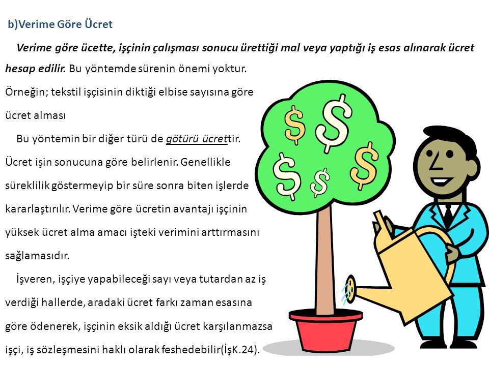 b)Verime Göre Ücret Verime göre ücette, işçinin çalışması sonucu ürettiği mal veya yaptığı iş esas alınarak ücret hesap edilir.