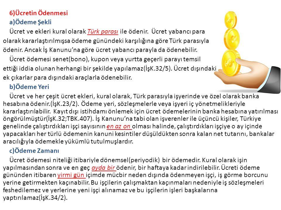 6)Ücretin Ödenmesi a)Ödeme Şekli Ücret ve ekleri kural olarak Türk parası ile ödenir.
