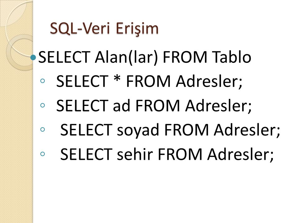 SELECT Alan(lar) FROM Tablo SELECT * FROM Adresler;