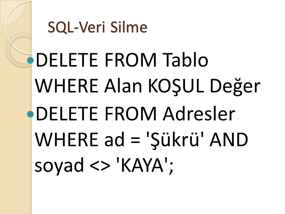 DELETE FROM Tablo WHERE Alan KOŞUL Değer