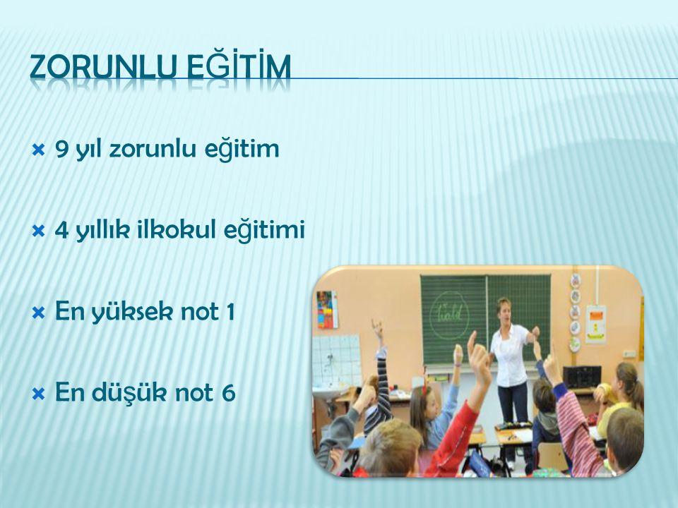 ZORUNLU EĞİTİM 9 yıl zorunlu eğitim 4 yıllık ilkokul eğitimi