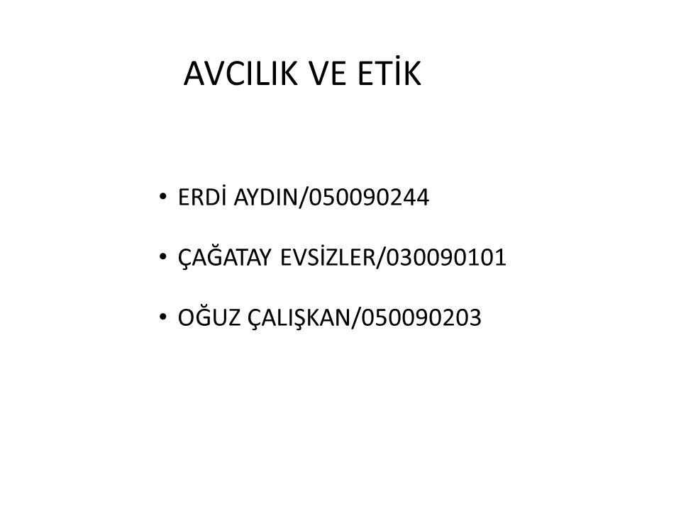 AVCILIK VE ETİK ERDİ AYDIN/050090244 ÇAĞATAY EVSİZLER/030090101