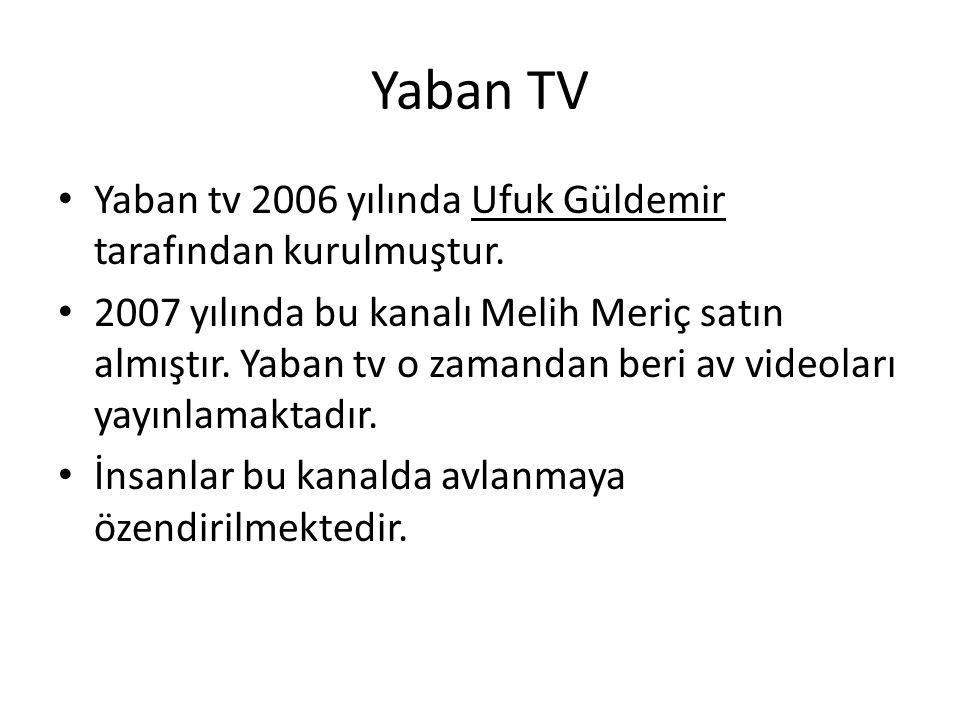 Yaban TV Yaban tv 2006 yılında Ufuk Güldemir tarafından kurulmuştur.