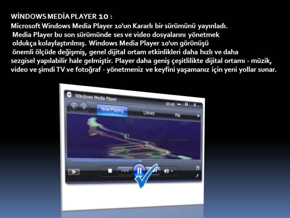 WİNDOWS MEDİA PLAYER 10 : Microsoft Windows Media Player 10 un Kararlı bir sürümünü yayınladı.