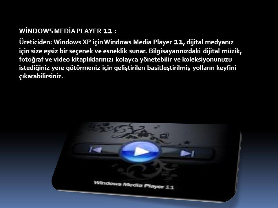 WİNDOWS MEDİA PLAYER 11 : Üreticiden: Windows XP için Windows Media Player 11, dijital medyanız için size eşsiz bir seçenek ve esneklik sunar.