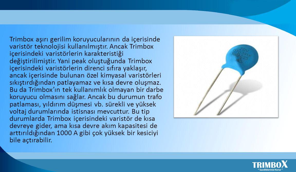 Trimbox aşırı gerilim koruyucularının da içerisinde varistör teknolojisi kullanılmıştır.