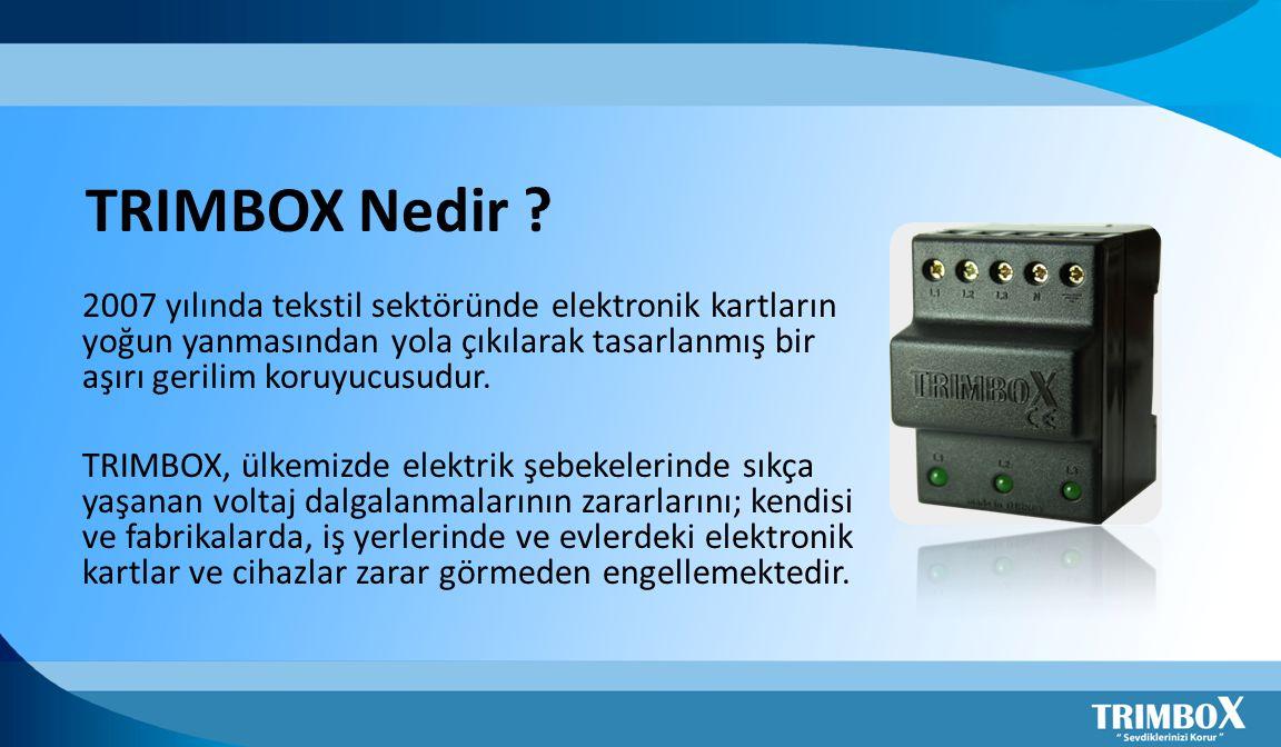TRIMBOX Nedir 2007 yılında tekstil sektöründe elektronik kartların yoğun yanmasından yola çıkılarak tasarlanmış bir aşırı gerilim koruyucusudur.